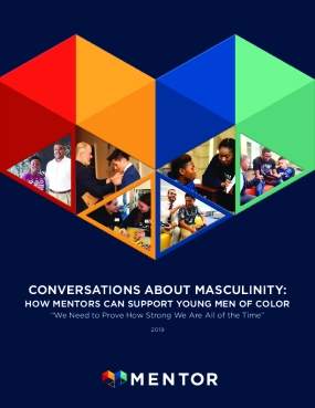 "Conversations About Masculinity: How Mentors Can Support Young Men of Color - ""We Need to Prove How Strong We Are All of the Time"""