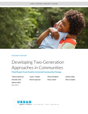 Developing Two-Generation Approaches in Communities: Final Report from Family-Centered Community Change